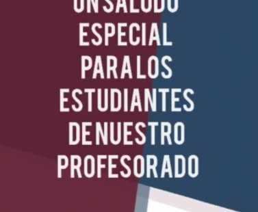Saludo especial para los estudiantes de nuestro profesorado